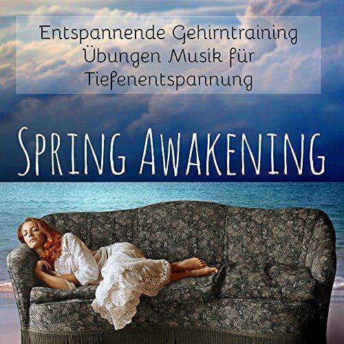 (Spring Awakening - Entspannende Gehirntraining Übungen Musik für Tiefenentspannung mit Natur Instrumental New Age Geräusche)