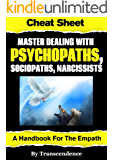 Master Dealing with Psychopaths, Sociopaths, Narcissists - A Handbook for the Empath