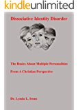 Dissociative Identity Disorder - The Basics About Multiple Personalities from a Christian Perspective (English Edition)
