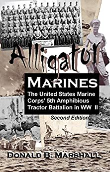 Alligator Marines: A story of the 5th Amphibious Tractor Battalion in WW II (2nd Edition) by [Marshall, Donald B.]