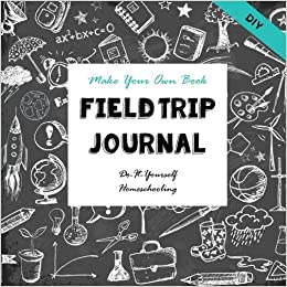 Diy field trip journal make your own book do it yourself diy field trip journal make your own book do it yourself homeschooling notebooks for creative thinkers volume 1 sarah janisse brown solutioingenieria Images