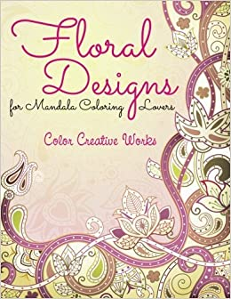 Book Floral Designs for Mandala Coloring Lovers by Color Creative Works (2016-01-04)