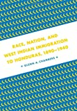 img - for Race, Nation, and West Indian Immigration to Honduras, 1890-1940 book / textbook / text book
