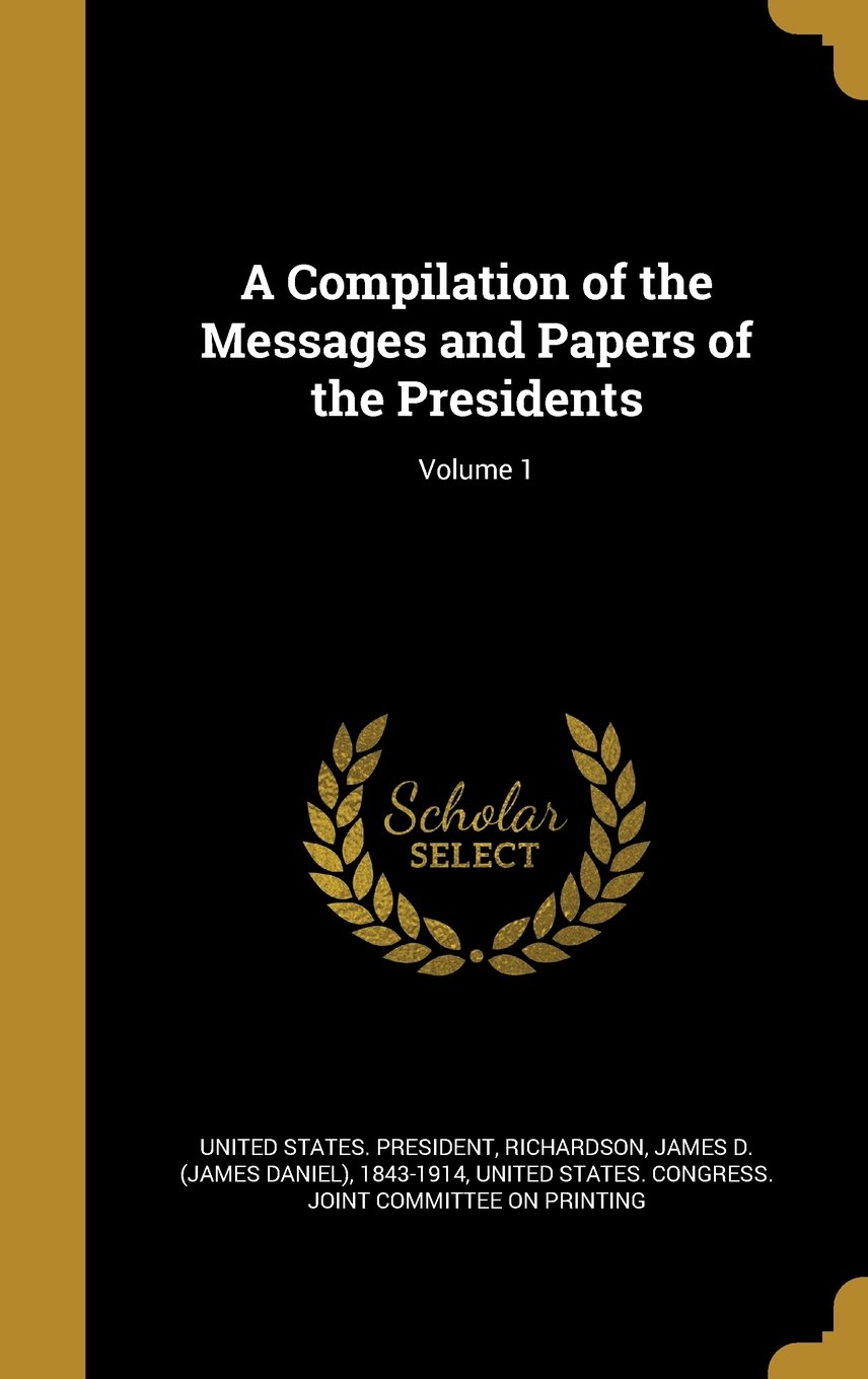 Download A Compilation of the Messages and Papers of the Presidents; Volume 1 ebook
