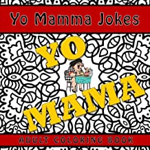 Yo Mama Jokes Adult Coloring Book: A  Funny and Humorous Coloring Book for Grown-ups with Anti-Stress Zentangle Designs (Funny quotes and jokes adult coloring books for relaxation and stress relief)