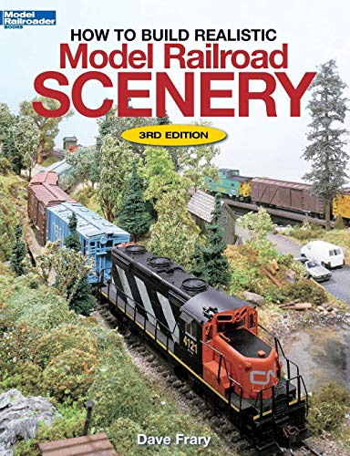 How to Build Realistic Model Railroad Scenery, Third Edition (Model Railroader ()
