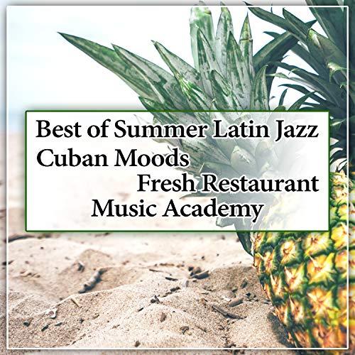 Best of Summer Latin Jazz: Cuban Moods, Fresh Restaurant Music Academy, Bossa Nova and Brazilian Dinner Background Sounds