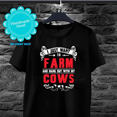 5b29503a4 Amazon.com: Cow Farm I Just Want To Farm And Hang Out With My Cows T shirts  for men and women: Handmade