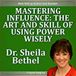 Mastering Influence: The Art and Skill of Using Power Wisely: The 30-Minute 'New Breed of Leader' Success Series | Sheila Murray Bethel