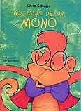 img - for Noticias de un mono (Coleccion Un Cuento, Un Canto y a Dormir) (Spanish Edition) by Silvia Schujer (2001-12-15) book / textbook / text book