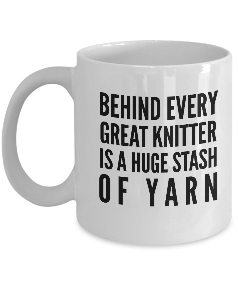 Behind Every Great Knitter is a Huge Stash of Yarn Mug