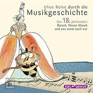 Uhus Reise durch die Musikgeschichte - Das 18. Jahrhundert Hörspiel