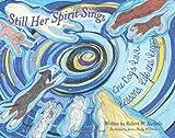 Still Her Spirit Sings, Robert W. Kurkela, 097602201X