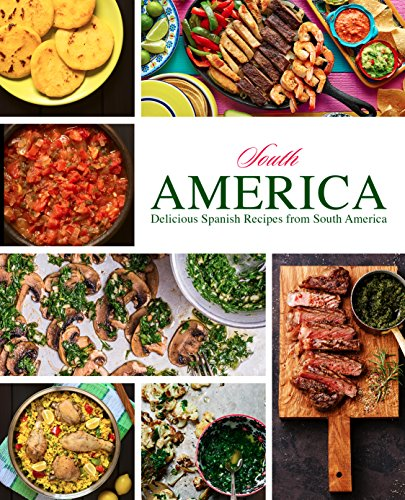 South America: Delicious Spanish Recipes from South America by BookSumo Press