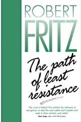 The Path of Least Resistance: Learning to Become the Creative Force in Your Own Life Kindle Edition