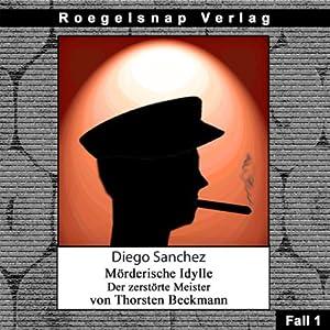 Der zerstörte Meister (Diego Sanchez - Tödliche Idylle Fall 1) Hörbuch