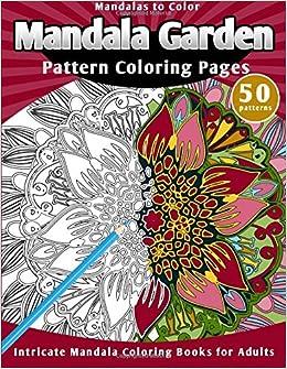 Amazon Com Mandalas To Color Mandala Garden Pattern Coloring Pages