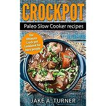 Crockpot: The Paleo Slow Cooker Recipes: Crock pot, Instant pot, Dump meals, and Slow cooker recipes for busy people (Slow cooking, Crock pot, Paleo slow ... Slow cooking, Slow cooker meals Book 1)