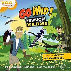 Rettet die Raubvögel (Go Wild - Mission Wildnis 13) Hörspiel