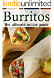 Burritos: The Ultimate Recipe Guide - Over 25 Delicious & Best Selling Recipes