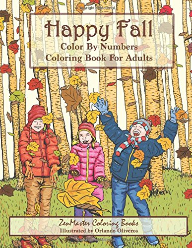 Color By Numbers Coloring Book For Adults: Happy Fall: Autumn Scenes Adult Coloring Book with Fall Scenes, Forests, Pumpkins, Leaves, Cats, and more! (Adult Color By Number Coloring Books) (Volume 7)