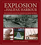 Front cover for the book Explosion in Halifax Harbour: The illustrated account of a disaster that shook the world by David B. Flemming