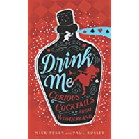 Drink Me!: Curious Cocktails From Wonderland