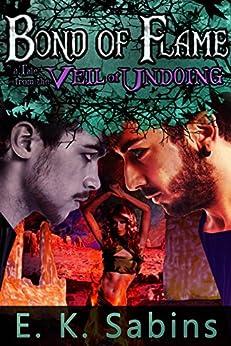 Bond of Flame: Romantic Menage Erotica (Veil of Undoing Book 3) by [Sabins, E. K.]
