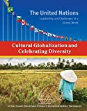 Cultural Globalization and Celebrating Diversity (United Nations: Leadership and Challenges in a Global World)