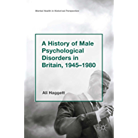 A History of Male Psychological Disorders in Britain, 1945-1980 (Mental Health in Historical Perspective) (English Edition)