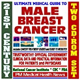 21st Century Ultimate Medical Guide to Male Breast Cancer - Authoritative, Practical Clinical Information for Physicians and Patients, Treatment Options (Two CD-ROM Set)