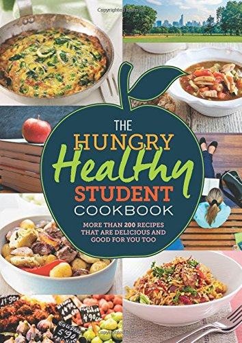 The Hungry Healthy Student Cookbook: More than 200 recipes that are delicious and good for you too