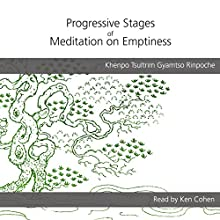 Progressive Stages of Meditation on Emptiness Audiobook by Khenpo Tsultrim Gyamtso Rinpoche Narrated by Ken Cohen