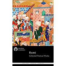 Collected Poetical Works of Rumi (Delphi Classics) (Delphi Poets Series Book 58)
