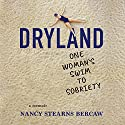 Dryland: One Woman's Swim to Sobriety Audiobook by Nancy Stearns Bercaw Narrated by Donna Postel