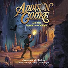 Addison Cooke and the Tomb of the Khan Audiobook by Jonathan W. Stokes Narrated by Ralph Lister