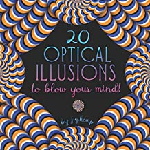 20 Optical Illusions to Blow Your Mind!: See It To Believe It - A Book of Amazing Motion Illusions