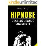 Hipnose: Técnicas para desbloquear o poder da sua mente: (Elimine fobias, vícios, insônia, comportamentos indesejados e melho
