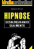 Hipnose: Técnicas para desbloquear o poder da sua mente: (Elimine fobias, vícios, insônia, comportamentos indesejados e…