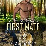 An Alpha's First Mate: First Time Gay Alpha Wolf Series | A.S. Ryder