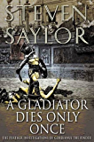 A Gladiator Dies Only Once: The Further Investigations of Gordianus the Finder (The Roma Sub Rosa series Book 11)