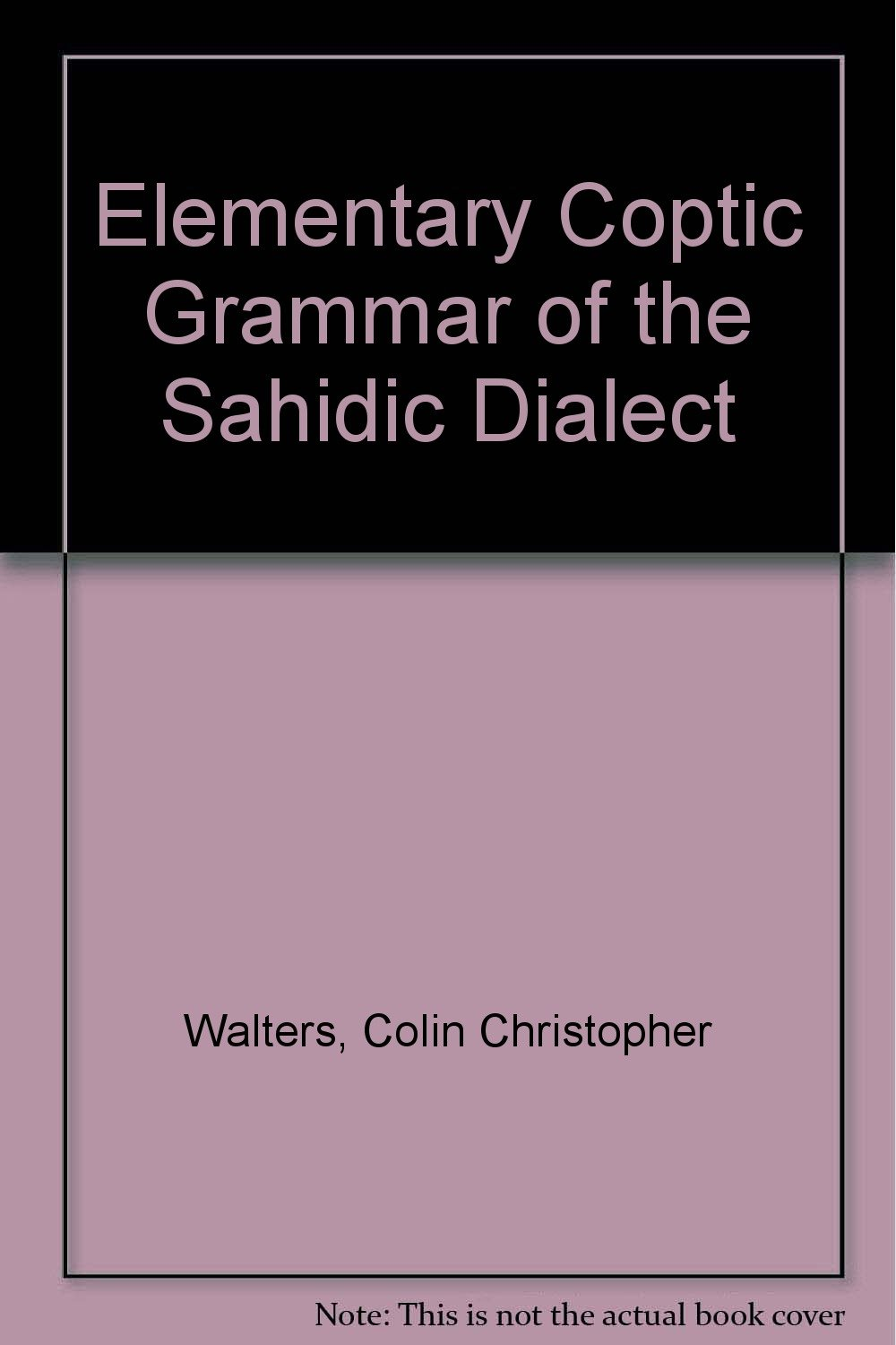 An elementary Coptic grammar of the Sahidic dialect, : C. C Walters: 9780903563000: Amazon.com: Books