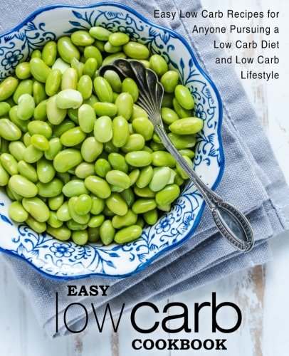 Easy Low Carb Cookbook: Easy Low Carb Recipes for Anyone Pursuing A Low Carb Diet and Low Carb Lifestyle by BookSumo Press
