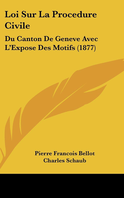 Read Online Loi Sur La Procedure Civile: Du Canton De Geneve Avec L'Expose Des Motifs (1877) (French Edition) pdf