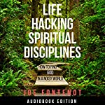 Life Hacking Spiritual Disciplines: How to Find God in a Noisy World | Joe Fontenot