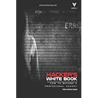 Hacker's WhiteBook: Practical guide to becoming a profesional hacker from cero;Hcaker's Books
