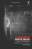 Hacker's WhiteBook: Practical Guide To Becoming A