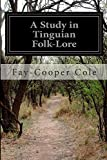 A Study in Tinguian Folk-Lore, Fay Cooper Cole, 1502783207