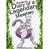 Pokemon Go: Diary Of A Legendary Mewtwo: (An Unofficial Pokemon Book) (Pokemon Books Book 11)