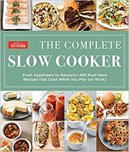 the complete slow cooker from appetizers to desserts 400 must have recipes that cook while you play or work americas test kitchen 9781940352787 - Best Slow Cooker Americas Test Kitchen